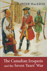 The Canadian Iroquois & the Seven Years' War by D. Peter MacLeod, Canadian...