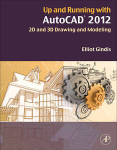 Up and Running with AutoCAD 2012, Second Edition: 2D and 3D Drawing-ExLibrary