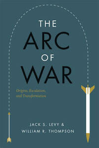 The Arc of War: Origins, Escalation, And Transformation, Levy, Jack S., Good, Pa