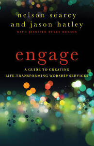 Engage: A Guide to Creating Life-Transforming Worship Services by Nelson...