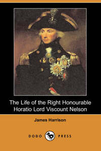 NEW The Life of the Right Honourable Horatio Lord Viscount Nelson (Dodo Press)