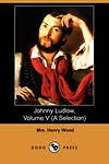 Johnny Ludlow, Volume V (a Selection) (Dodo Press) Wood, Henry -Paperback