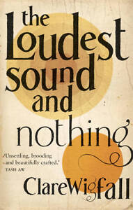 The-Loudest-Sound-and-Nothing-Wigfall-Clare-Good-Book