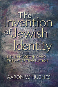 The Invention Jewish Identity Bible Philosophy Art  by Hughes Aaron W -Paperback