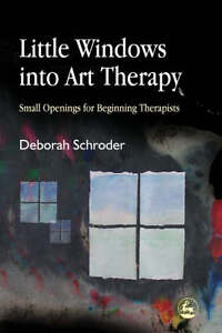 Little-Windows-Into-Art-Therapy-Small-Openings-for-Beginning-Therapists