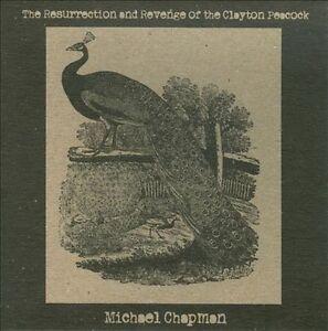Michael Chapman - Resurrection and Revenge of the Clayton Peacock (2012)