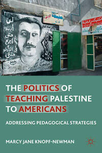 The Politics of Teaching Palestine to Americans: Addressing Pedagogical Strategi