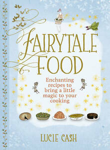 Fairytale Food: Enchanting recipes to bring a little magic to your cooking, Cash