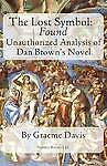 NEW THE LOST SYMBOL -- Found: Unauthorized Analysis of Dan Brown's Novel