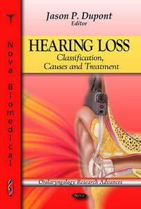 Hearing Loss: Classification, Causes & Treatment (Otolaryngology Research Advanc