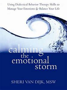 Calming the Emotional Storm: Using Dialectical Behavior Therapy Skills to Manage