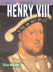 Williams-Brian-The-Life-World-Of-Henry-VIII-Book