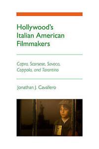Hollywood's Italian American Filmmakers: Capra, Scorsese, Savoca, Coppola, and