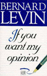 If-You-Want-My-Opinion-Bernard-Levin-Used-Good-Book