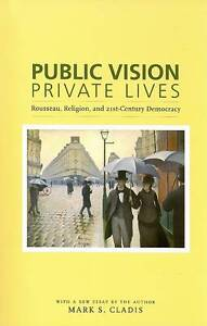 Public Vision, Private Lives – Rousseau, Religion and Twenty–First&#