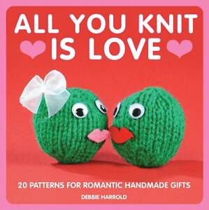 New ALL YOU KNIT IS LOVE Debbie Harrold BRAND NEW PB BOOK Valentine's Day Gifts