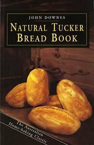 BAKE YOUR OWN BREAD  Natural Tucker Bread Book by John Downes (P/Bk) BRAND NEW