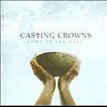 Casting-Crowns-Come-to-the-Well-cd-2011-SEALED-NEW