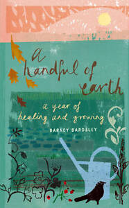 Barney-Bardsley-A-Handful-of-Earth-A-Year-of-Healing-and-Growing-Book