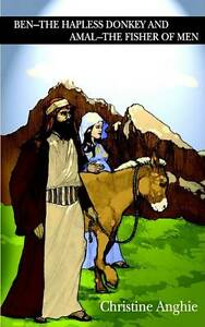 Ben - The Hapless Donkey and Amal - The Fisher of Men by Anghie, Christine