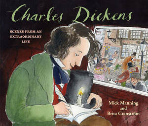 Charles Dickens: Scenes from an Extraordinary Life by Brita Granstrom, Mick...