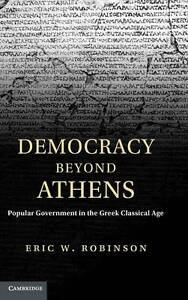 Democracy beyond Athens: Popular Government in the Greek Classical Age by Robin