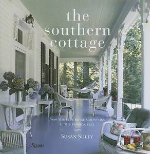 NEW The Southern Cottage: From the Blue Ridge Mountains to the Florida Keys