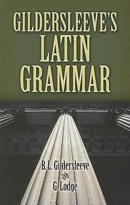 """""""Gildersleeve's Latin Grammar"""" by Basil Lanneau Gildersleeve, Gonzalez Lodge"""