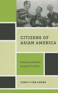 Citizens of Asian America: Democracy and Race during the Cold War (Nation of Na