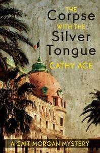 The Corpse with the Silver Tongue by Cathy Ace (Paperback, 2012)