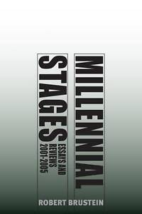 Millennial Stages: Essays and Reviews 2001-2005 by Brustein, Robert
