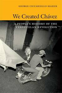 We-Created-Chavez-A-Peoples-History-of-the-Venezuelan-Revolution-Paperback
