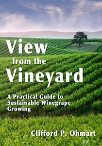 View from the Vineyard: A Practical Guide to Sustainable Winegrape Growing, Clif