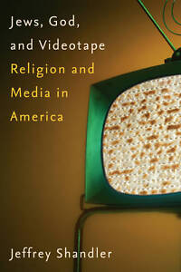 Jews, God, and Videotape: Religion and M...