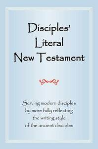 Disciples' Literal New Testament: Serving Modern Disciples by More Fully Reflect