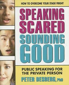 Speaking-Scared-Sounding-Good-Public-Speaking-for-the-Private-Person-by-Desbur
