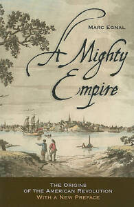 A Mighty Empire: The Origins of the American Revolution by Marc Egnal...