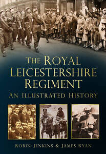 The Royal Leicestershire Regiment: An Illustrated History by Robin Jenkins,...