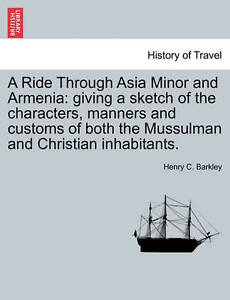 A Ride Through Asia Minor Armenia Giving Sketch Characters Manners Customs Both