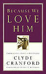 Because We Love Him: Embracing a Life of Holiness by Cranford, Clyde -Paperback