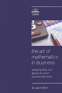 The Art of Mathematics in Business: Analyzing Facts and Figures for Smart...