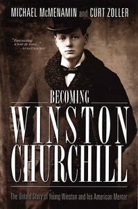 Becoming Winston Churchill: The Untold Story of Young Winston and His...