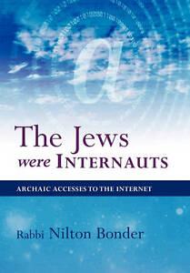 The Jews Were Internauts: Archaic Accesses to the Internet by Bonder, Nilton