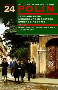 Polin Studies in Polish Jewry Volume 24 Jews and Their Neighbours in Eastern - Norwich, United Kingdom - Polin Studies in Polish Jewry Volume 24 Jews and Their Neighbours in Eastern - Norwich, United Kingdom