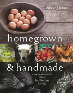 Homegrown and Handmade: A Practical Guide to More Self-Reliant Living by...
