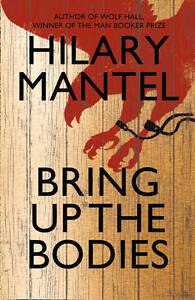 Bring Up The Bodies By Hilary Mantel - New