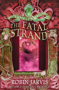 The Fatal Strand (Tales from the Wyrd Museum, Book 3), Jarvis, Robin, New Book