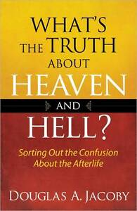 What's Truth about Heaven Hell? Sorting Out Confusio by Jacoby Douglas A