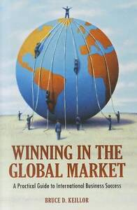 Winning in the Global Market: A Practical Guide to International Business Succes