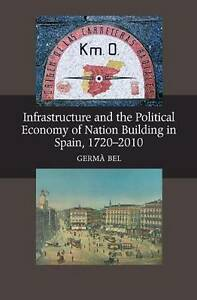 Infrastructure & the Political Economy of Nation Building in Spain, 1720-2010...